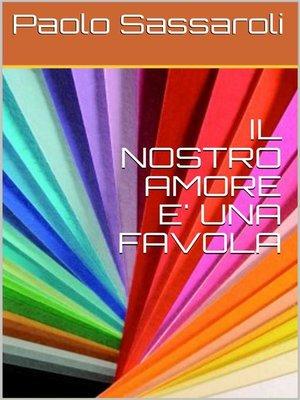 cover image of Il nostro amore e' una favola