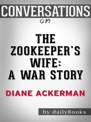 cover image of The Zookeeper's Wife--A War Story by Diane Ackerman  | Conversation Starters