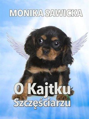 cover image of O Kajtku Szczęściarzu