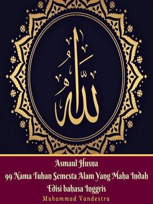 cover image of Asmaul Husna 99 Nama Tuhan Semesta Alam Yang Maha Indah Edisi Bahasa Inggris