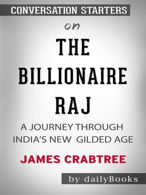cover image of The Billionaire Raj--A Journey Through India's New Gilded Age by James Crabtree | Conversation Starters