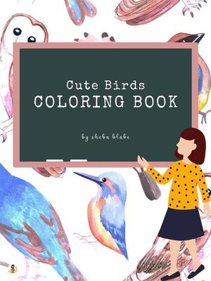 cover image of Cute Birds Coloring Book for Kids Ages 3+ (Printable Version)