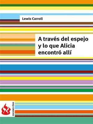 cover image of A través del espejo y lo que Alicia encontró allí (low cost)