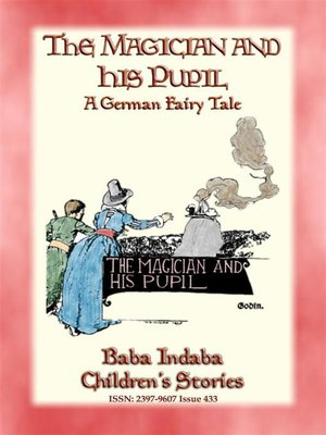 cover image of THE MAGICIAN AND HIS PUPIL--A German Fairy Tale with a lesson