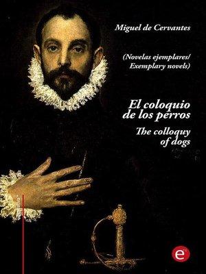 cover image of El coloquio de los perros/The colloquy of dogs (edición bilingüe/bilingual edition)