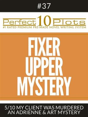 "cover image of Perfect 10 Fixer Upper Mystery Plots #37-5 ""MY CLIENT WAS MURDERED – AN ADRIENNE & ART MYSTERY"""