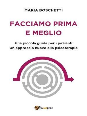 cover image of Facciamo prima e meglio. Una piccola guida per i pazienti. Un approccio nuovo alla psicoterapia