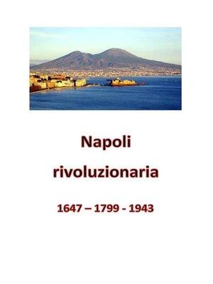cover image of Napoli rivoluzionaria. 1647--1799--1943