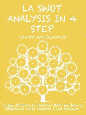cover image of LA SWOT ANALYSIS IN 4 STEP. Come sfruttare la matrice SWOT per fare la differenza nella carriera e nel business.