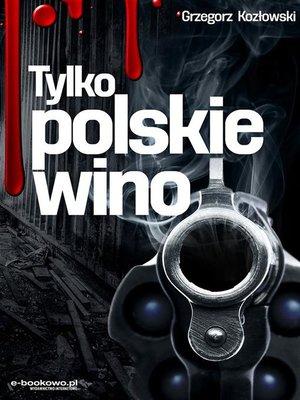 cover image of Tylko polskie wino