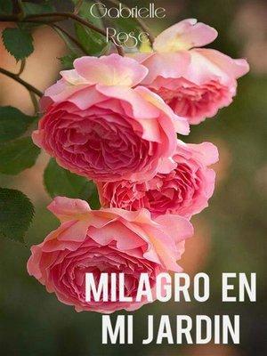 cover image of Milagro En Mi Jardín     Gabrielle Rose