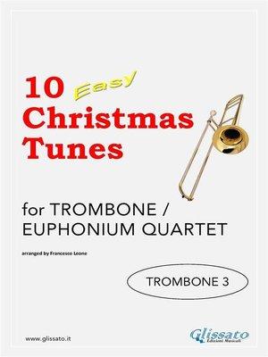 cover image of 10 Easy Christmas Tunes--Trombone quartet (TROMBONE 3)