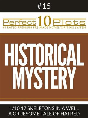 "cover image of Perfect 10 Historical Mystery Plots #15-1 ""17 SKELETONS IN a WELL – a GRUESOME TALE OF HATRED"""