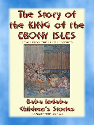 cover image of THE STORY OF THE KING OF THE EBONY ISLES--A Persian Children's story from 1001 Arabian Nights
