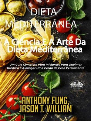 cover image of Dieta Mediterrânea--A Ciência E a Arte Da Dieta Mediterrânea