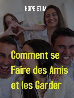 cover image of Comment se Faire des Amis et les Garder