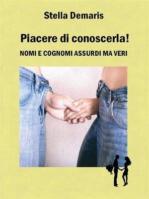 cover image of Piacere di conoscerla!--Nomi e cognomi assurdi ma veri