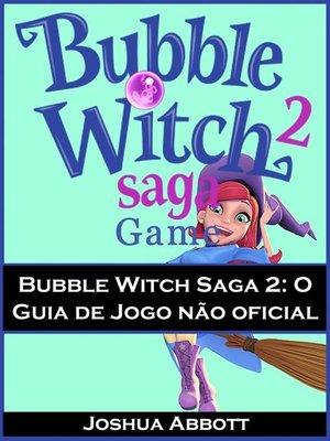 cover image of Bubble Witch Saga 2--O Guia De Jogo Não Oficial
