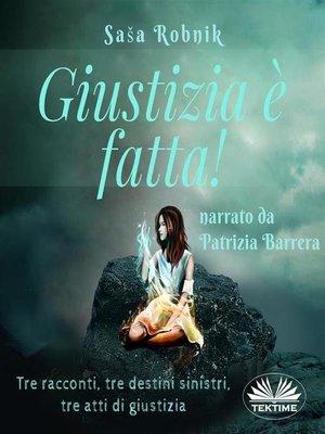cover image of Giustizia È Fatta!