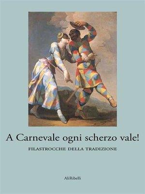 cover image of A Carnevale ogni scherzo vale!
