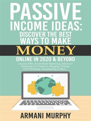 cover image of Passive Income Ideas--Discover the Best Ways to Make Money Online in 2020 & Beyond--Amazon FBA, Social Media Marketing, Influencer Marketing, E-Commerce, Blogging, Trading, Self-Publishing, Dropshipping & More...