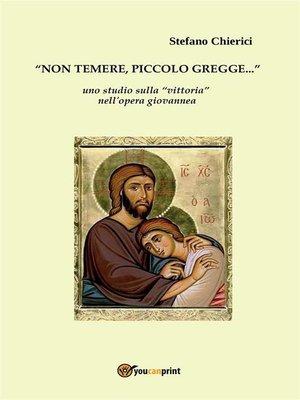 """cover image of Non temere piccolo gregge--Uno studio sulla """"vittoria"""" nell'opera giovannea"""