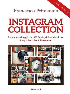 cover image of Instagram collection. La società di oggi tra 1000 Selfie, didascalie, Love Story e Pop*Rock Revolution. Volume 1