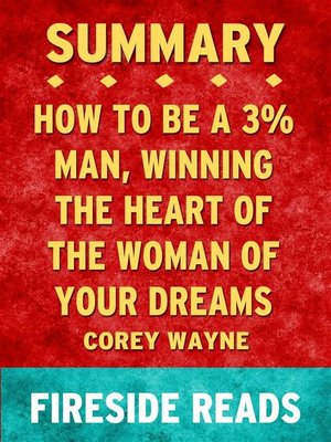 cover image of How to Be a 3% Man, Winning the Heart of the Woman of Your Dreams by Corey Wayne--Summary by Fireside Reads