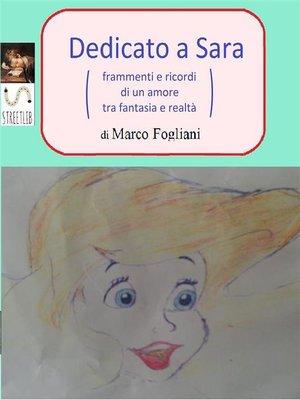 cover image of Dedicato a Sara  C. (frammenti e ricordi di un amore tra fantasia e realtà)