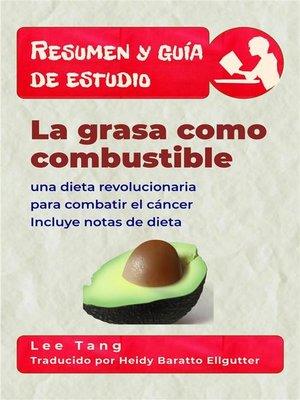cover image of Resumen Y Guía De Estudio--La Grasa Como Combustible--Una Dieta Revolucionaria Para Combatir El Cáncer