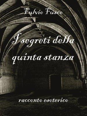 cover image of I segreti della quinta stanza