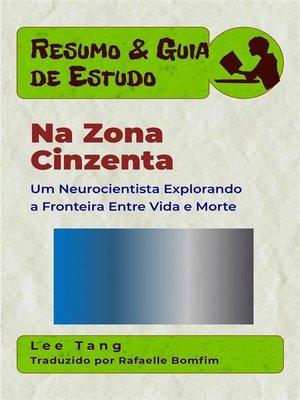 cover image of Resumo & Guia De Estudo--Na Zona Cinzenta-- Um Neurocientista Explorando a Fronteira Entre Vida E Morte