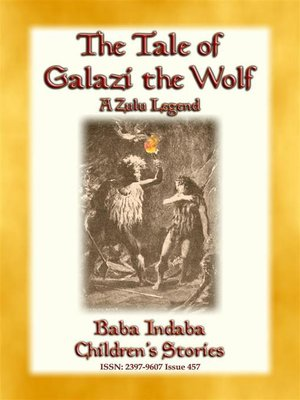 cover image of THE TALE OF GALAZI THE WOLF--a Zulu Legend