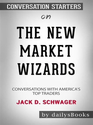 cover image of The New Market Wizards--Conversations with America's Top Traders by Jack D. Schwager--Conversation Starters