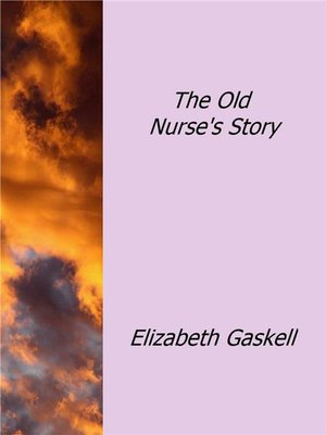 "the old nurses story by elizabeth gaskell essay The following is a list of elizabeth gaskell's works quoted in this thesis and their   the former is an angry account of the deprivations experienced by   englishness30 this is not meant to suggest that her short stories, essays, and   in social work, nursing those with typhus fever, ""making practical use of the  knowledge."