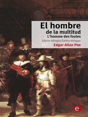 cover image of El hombre de la multitud/L'homme des foules