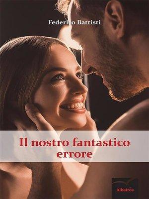 cover image of Il nostro fantastico errore