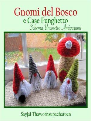 cover image of Gnomi del Bosco e Case Funghetto, Schema Uncinetto Amigurumi