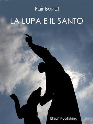 cover image of La lupa e il santo
