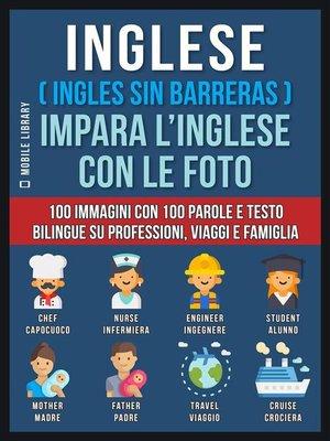 cover image of Inglese ( Ingles Sin Barreras ) Impara L'Inglese Con Le Foto (Vol 1)