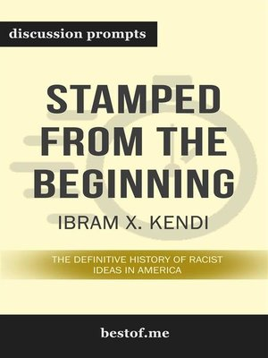 """cover image of Summary--""""Stamped from the Beginning--The Definitive History of Racist Ideas in America"""" by Ibram X. Kendi --Discussion Prompts"""