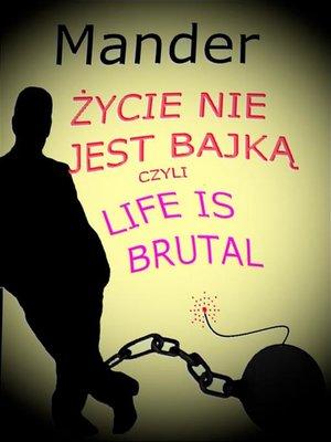cover image of Życie nie jest bajką, czyli Life is brutal