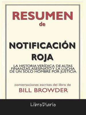 cover image of Notificación Roja--La Historia Verídica De Altas Finanzas, Asesinato Y La Lucha De Un Solo Hombre Por Justicia de Bill Browder--Conversaciones Escritas