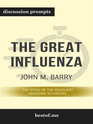"""cover image of Summary--""""The Great Influenza--The Story of the Deadliest Pandemic in History"""" by John M. Barry--Discussion Prompts"""