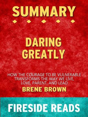 cover image of Daring Greatly--How the Courage to Be Vulnerable Transforms the Way We Live, Love, Parent, and Lead by Brene Brown--Summary of Fireside Reads
