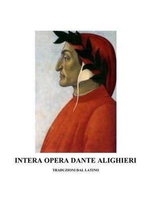 cover image of Intera Opera di Dante Alighieri