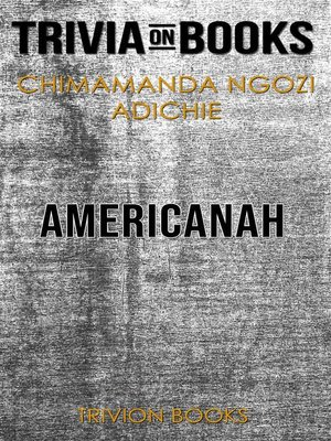 cover image of Americanah by Chimamanda Ngozi Adichie (Trivia-On-Books)