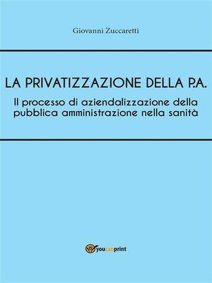 cover image of Il processo di aziendalizzazione della pubblica amministrazione nella sanità