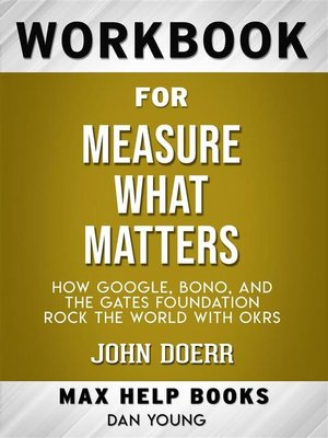 cover image of Workbook for Measure What Matters--How Google, Bono, and the Gates Foundation Rock the World with OKRs by John Doerr (Max-Help Workbooks)