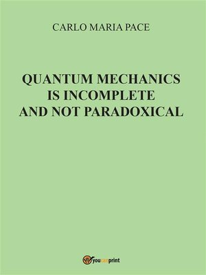 cover image of Quantum Mechanics is incomplete and not paradoxical